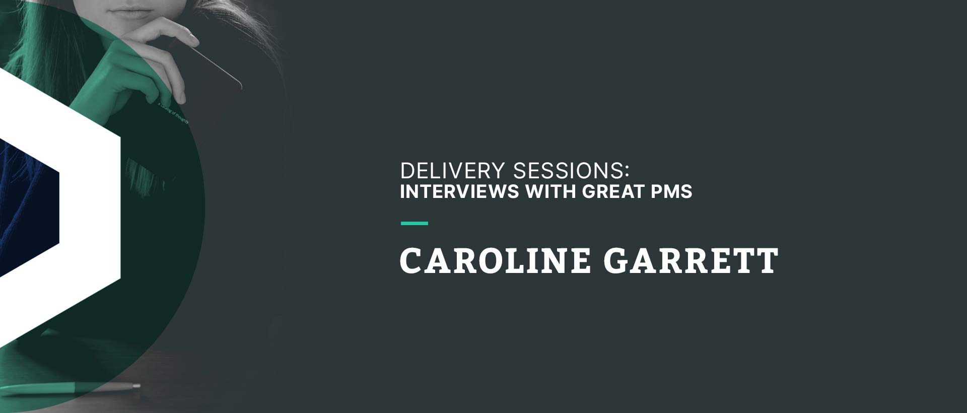 Delivery Sessions: Interviews with Great PMs (Caroline Garrett @ Engine Group )