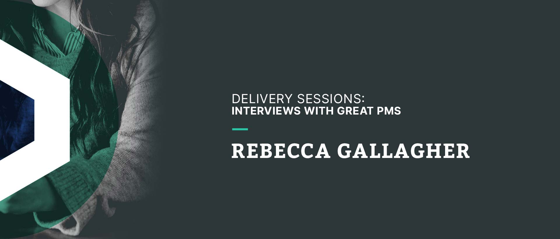 Delivery Sessions: Interviews with Great PMs (Rebecca Gallagher)