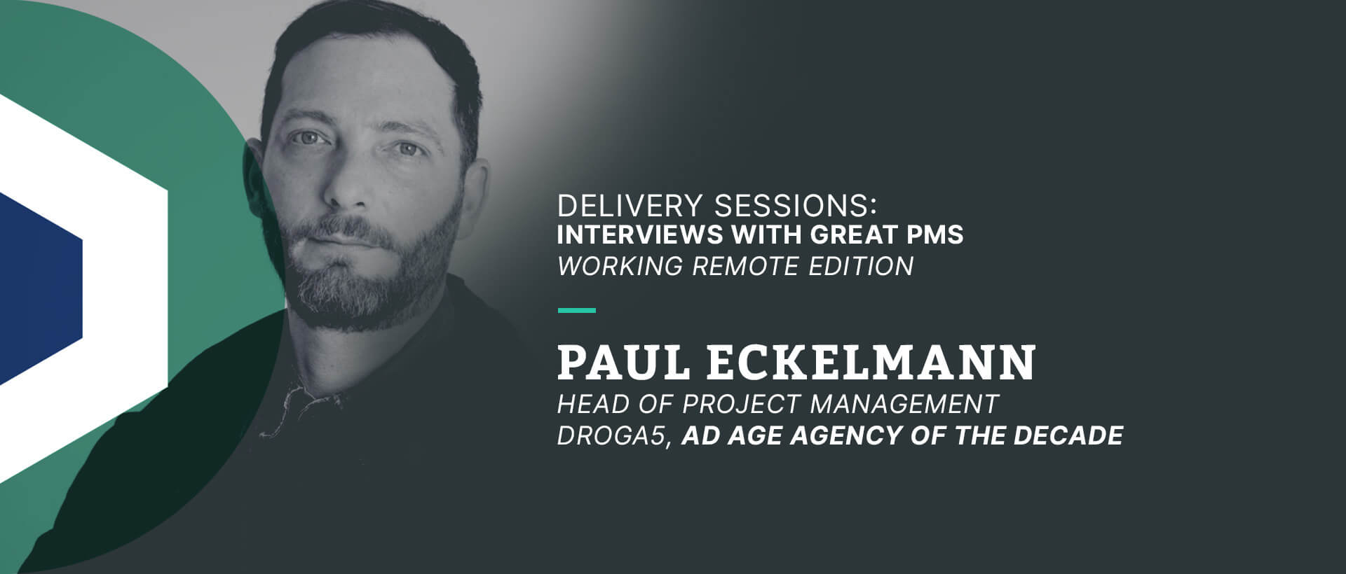 Working Remote Edition Paul Eckelmann, Head of Project Management, Droga5 - Ad Age Agency of the Decade