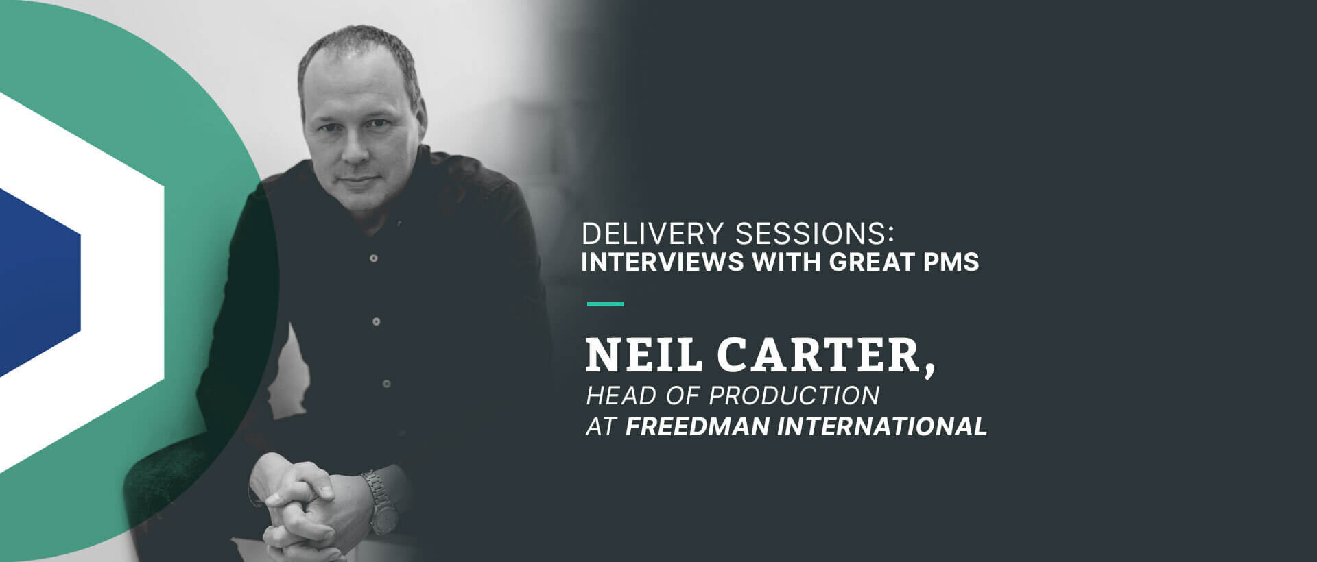 Delivery Session Interview with Neil Carter, Head of Production at Freedman International